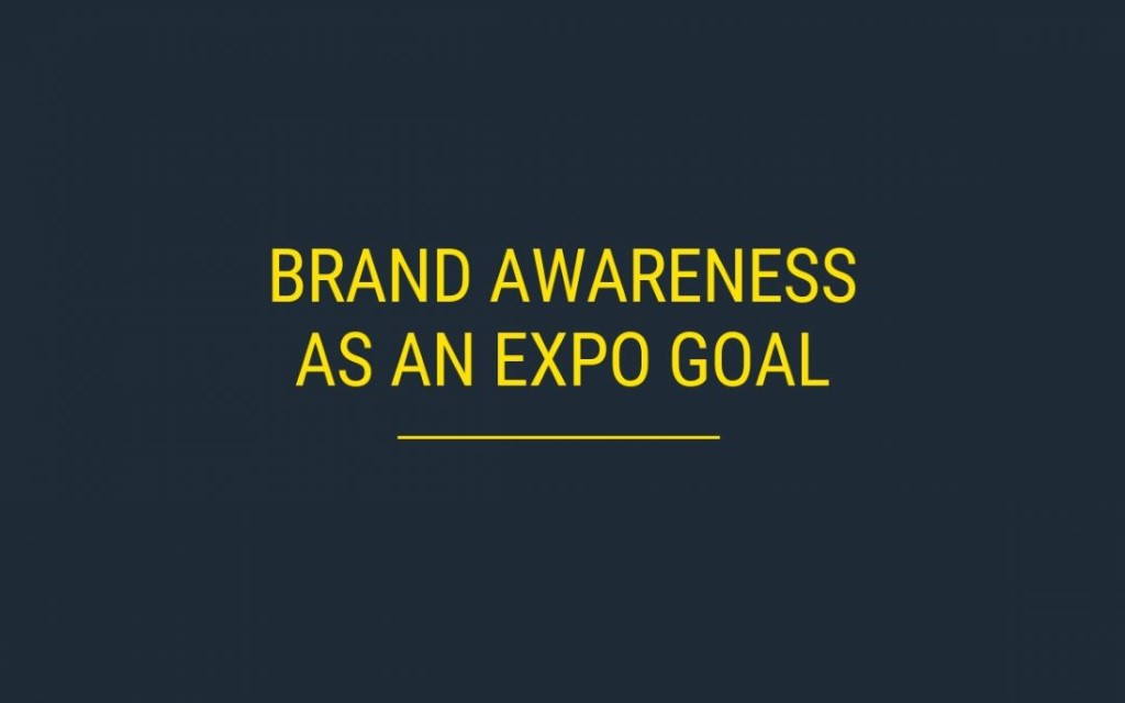 Brand Awareness as an Expo Goal