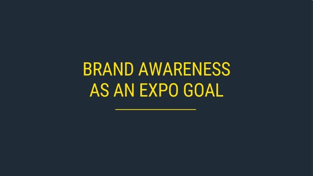 Brand Awareness as an Expo Goal